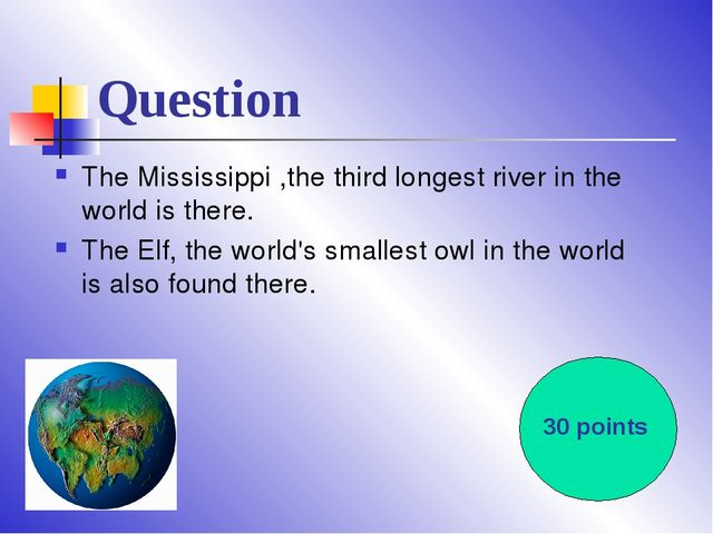 Question The Mississippi ,the third longest river in the world is there. The...