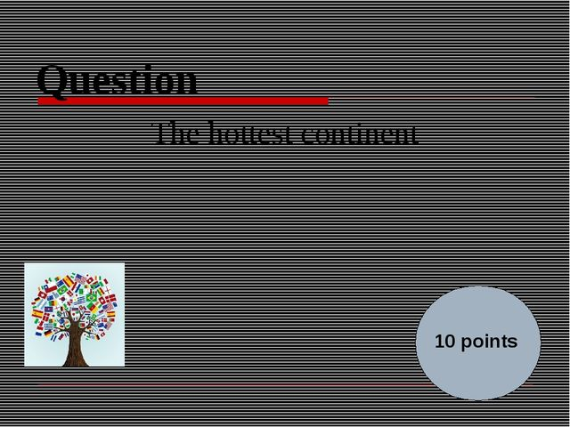 Question The hottest continent 10 points