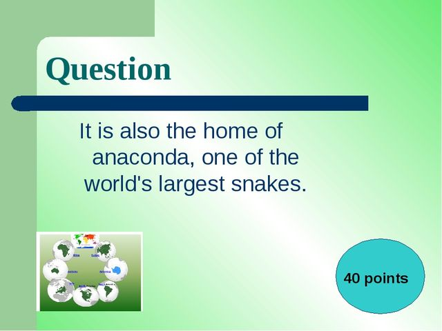 Question It is also the home of anaconda, one of the world's largest snakes....