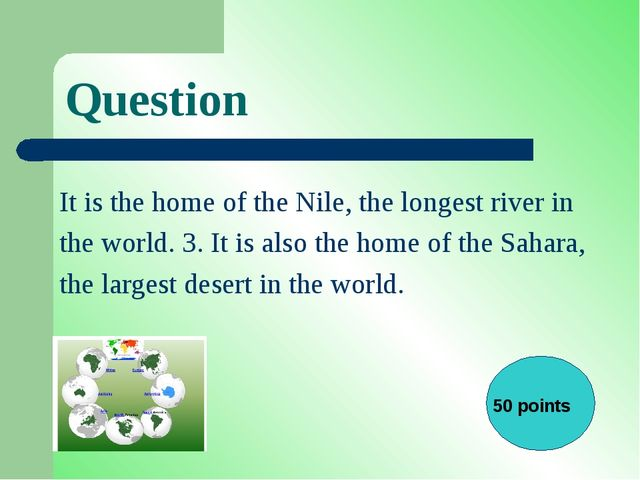 Question It is the home of the Nile, the longest river in the world. 3. It is...