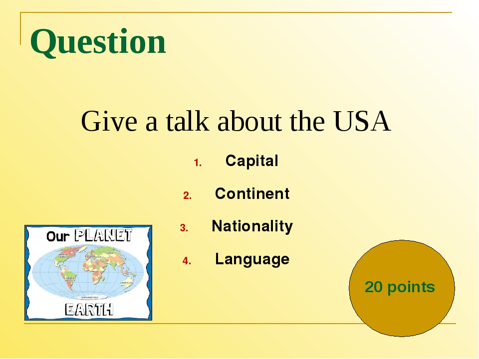 Question Give a talk about the USA Capital Continent Nationality Language 20...