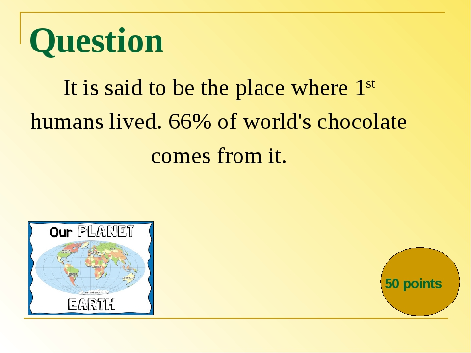 Question It is said to be the place where 1st humans lived. 66% of world's ch...