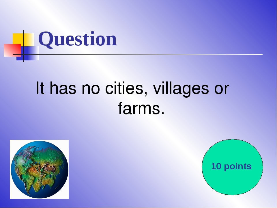 Question It has no cities, villages or farms. 10 points
