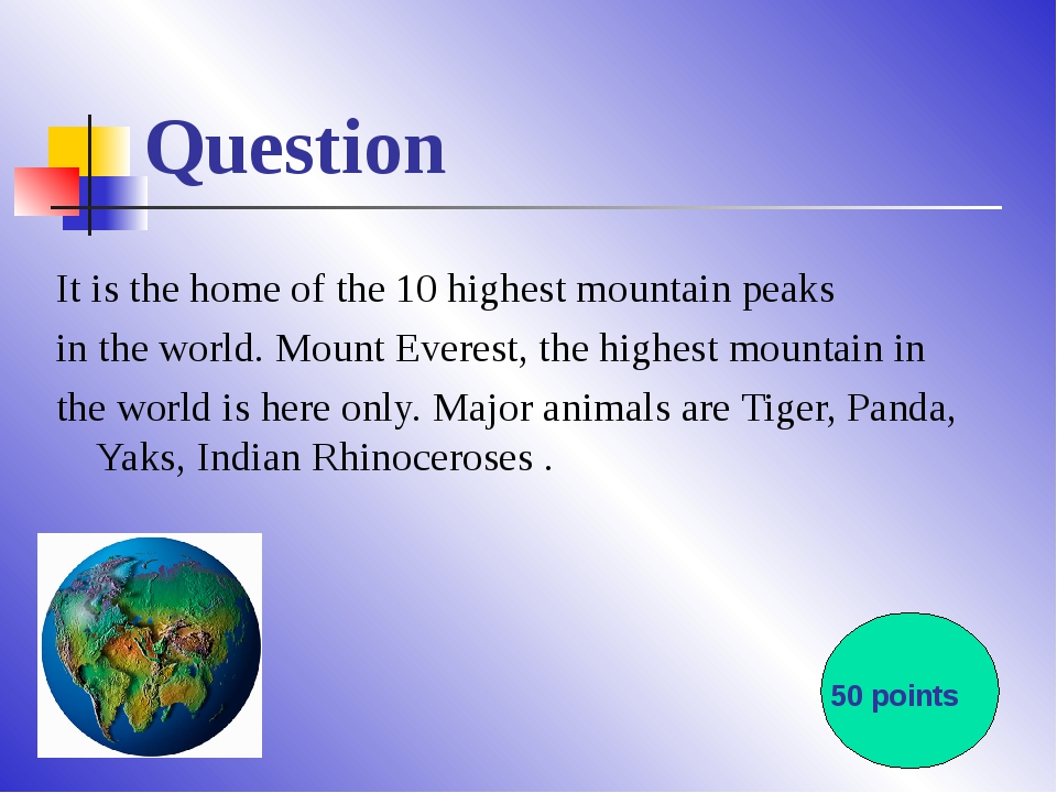 Question It is the home of the 10 highest mountain peaks in the world. Mount...