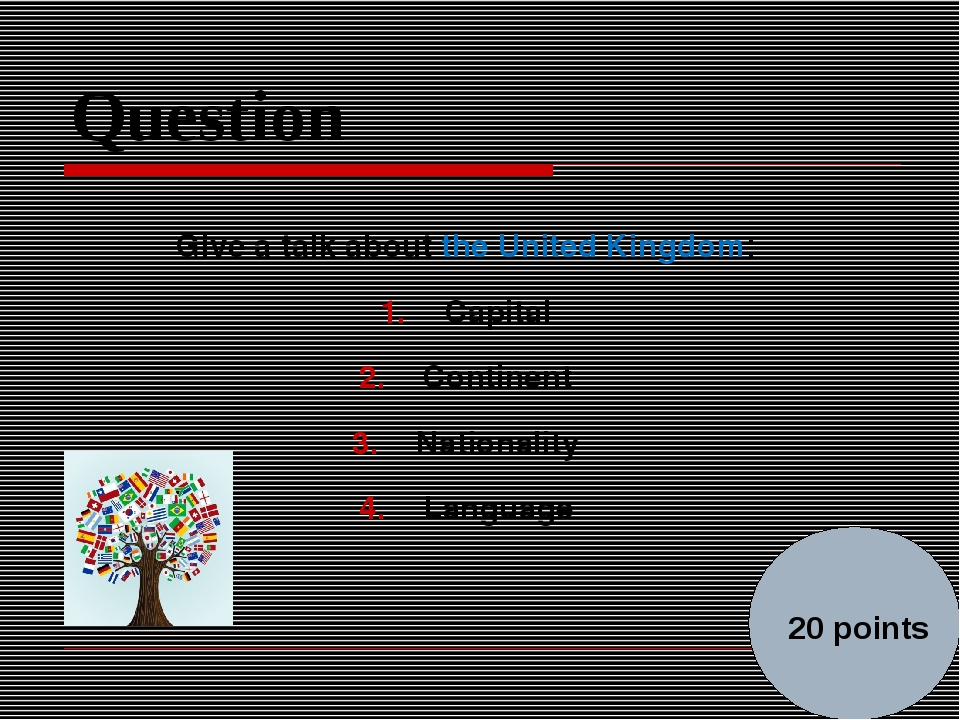 Question Give a talk about the United Kingdom: Capital Continent Nationality...