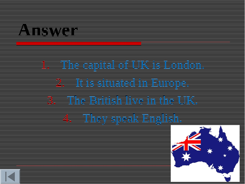 Answer The capital of UK is London. It is situated in Europe. The British liv...