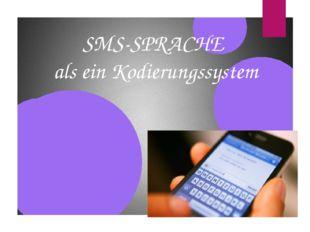 SMS-SPRACHE als ein Kodierungssystem