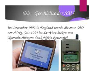 Die Geschichte der SMS Im Dezember 1992 in England wurde die erste SMS versch