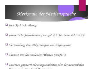 """Merkmale der Mediensprache freie Rechtschreibung; phonetische Schreibweise ("""""""