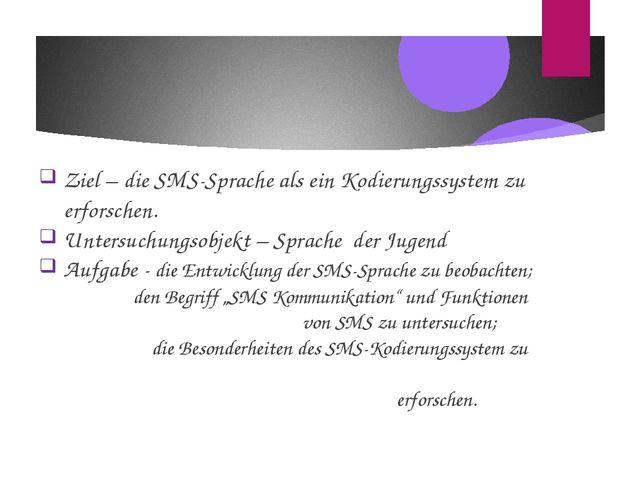 Ziel – die SMS-Sprache als ein Kodierungssystem zu erforschen. Untersuchungso...