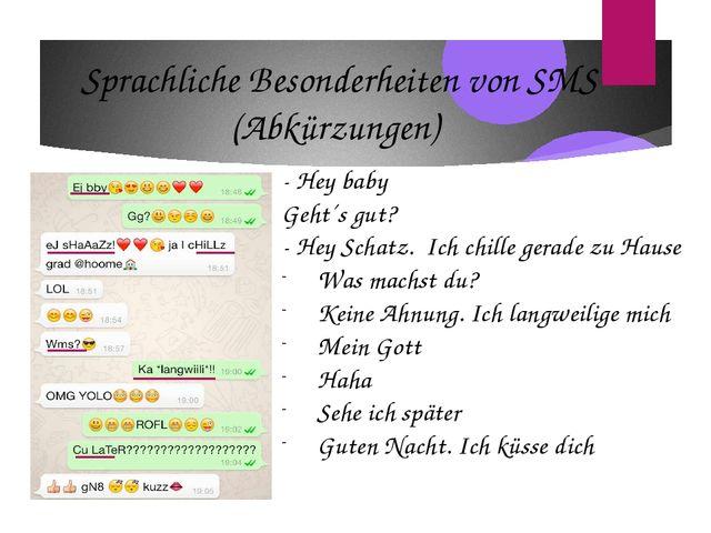 Sprachliche Besonderheiten von SMS (Abkürzungen) - Hey baby Geht´s gut? - Hey...