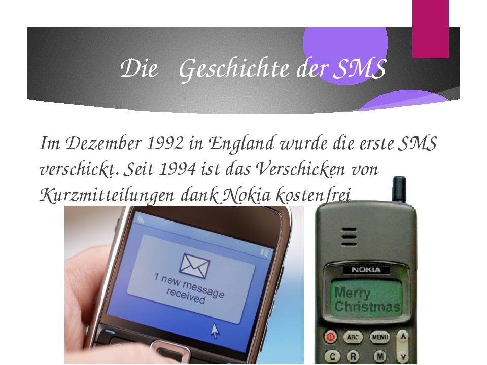 Die Geschichte der SMS Im Dezember 1992 in England wurde die erste SMS versch...