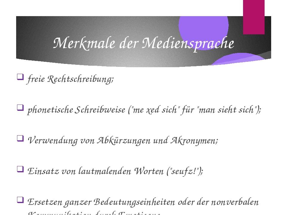 """Merkmale der Mediensprache freie Rechtschreibung; phonetische Schreibweise (""""..."""