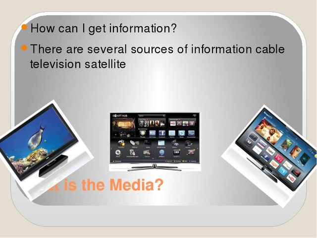 What is the Media? How can I get information? There are several sources of in...