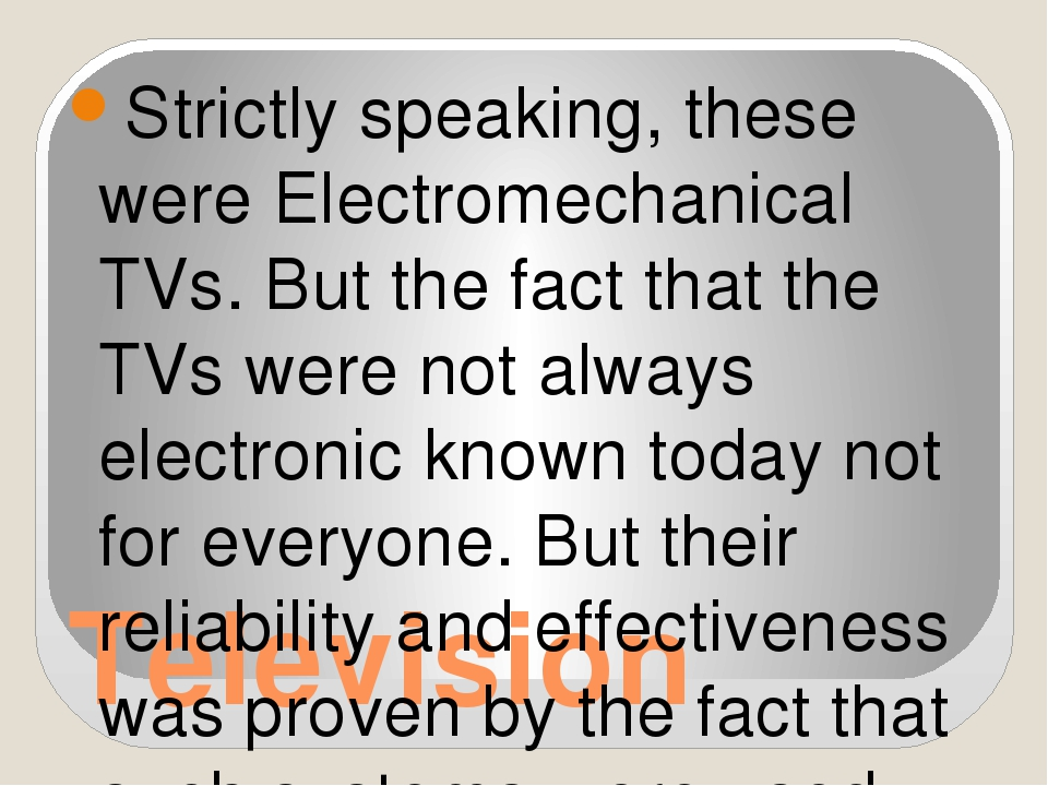 Television Strictly speaking, these were Electromechanical TVs. But the fact...