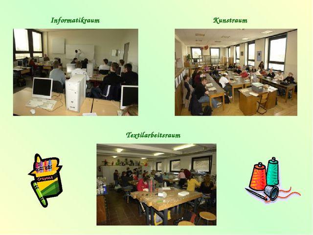 Informatikraum Kunstraum Textilarbeitsraum