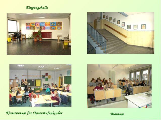 Eingangshalle Klassenraum für Unterstufenkinder Bioraum