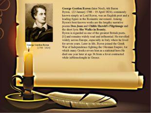 George Gordon Byron(laterNoel),6th Baron Byron,(22 January 1788– 19 Apr