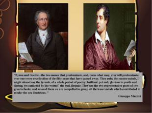 """""""Byron and Goethe - the two names that predominate, and, come what may, ever"""