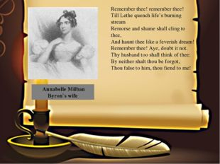 Annabelle Milban Byron`s wife Remember thee! remember thee! Till Lethe quenc