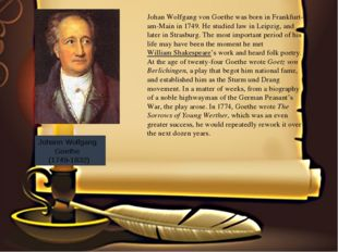 Johann Wolfgang Goethe (1749-1832) Johan Wolfgang von Goethewas born in Fr
