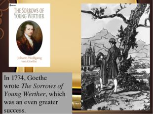 In 1774, Goethe wroteThe Sorrows of Young Werther, which was an even greater