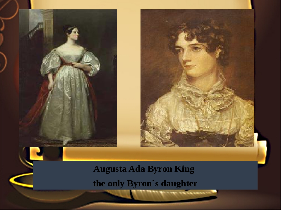 Augusta Ada Byron King the only Byron`s daughter