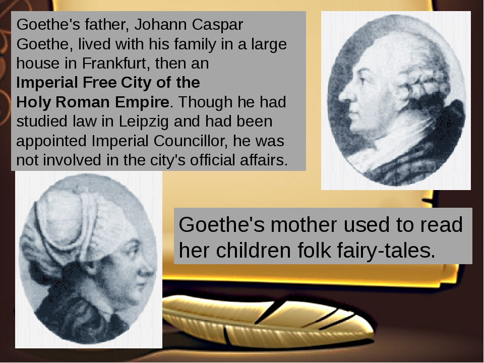 Goethe's father, Johann Caspar Goethe, lived with his family in a large house...