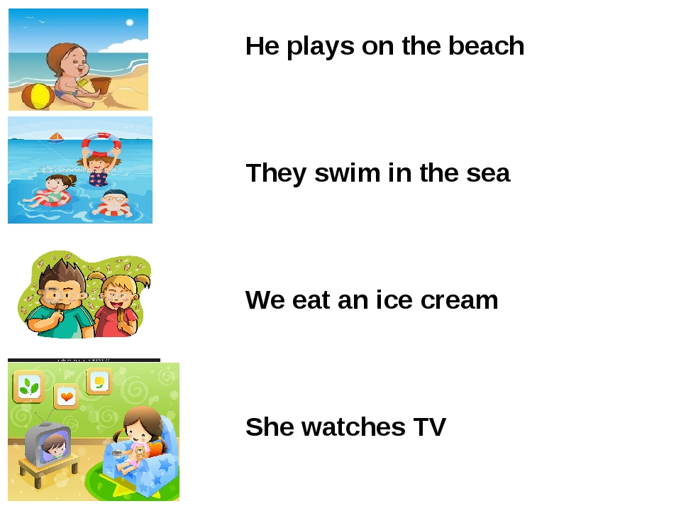 He plays on the beach They swim in the sea We eat an ice cream She watches TV