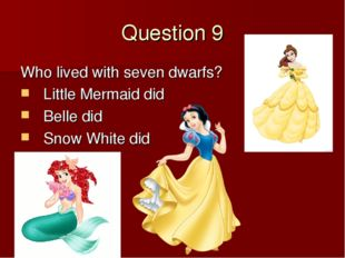 Question 9 Who lived with seven dwarfs? Little Mermaid did Belle did Snow Whi