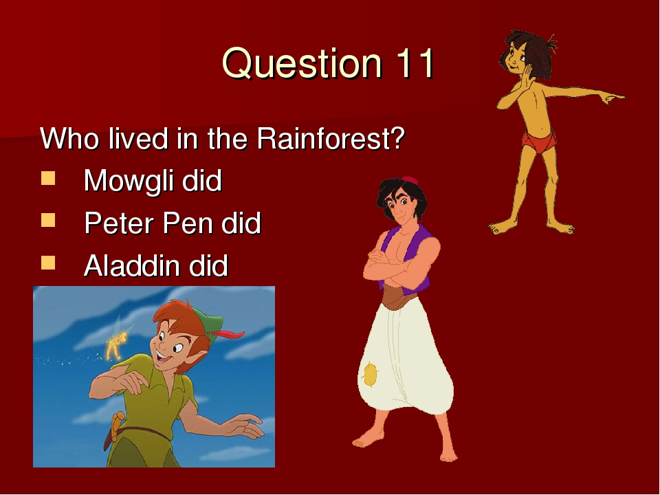 Question 11 Who lived in the Rainforest? Mowgli did Peter Pen did Aladdin did