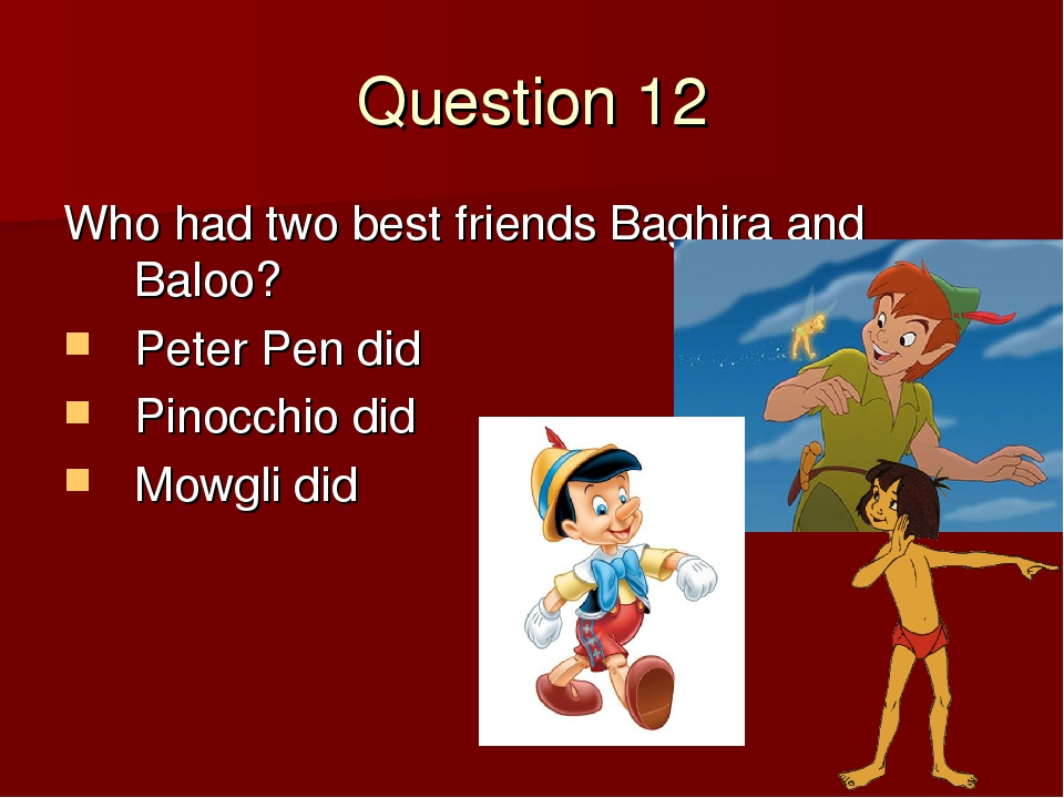 Question 12 Who had two best friends Baghira and Baloo? Peter Pen did Pinocch...