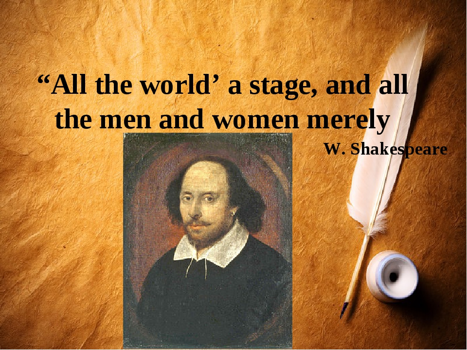 """All the world' a stage, and all the men and women merely players"" W. Shakesp..."