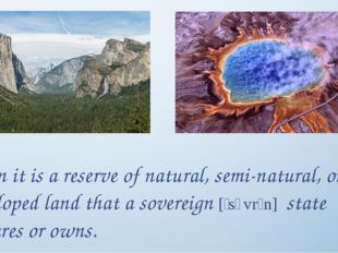 Often it is a reserve of natural, semi-natural, or developed land that a sove