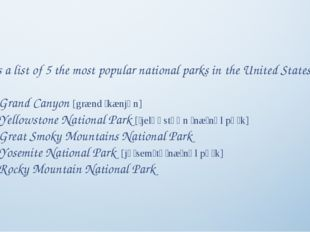 Here is a list of 5 the most popular national parks in the United States. •	G