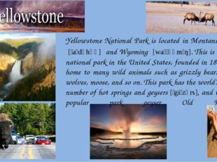 Yellowstone National Park is located in Montana, Idaho  [ˈaɪdəhəʊ]  and Wyomi