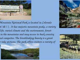 Rocky Mountain National Park is located in Colorado  [kɒləˈrɑːdəʊ] . It has m
