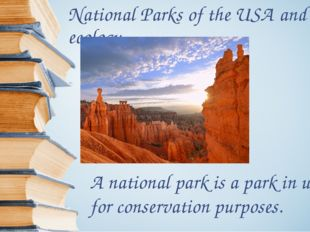 National Parks of the USA and ecology A national park is a park in use for co