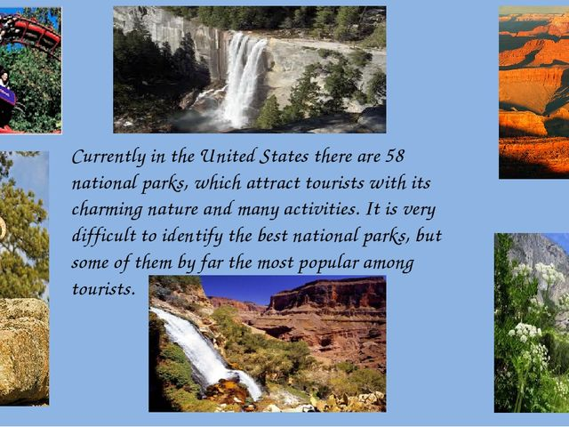 Currently in the United States there are 58 national parks, which attract tou...