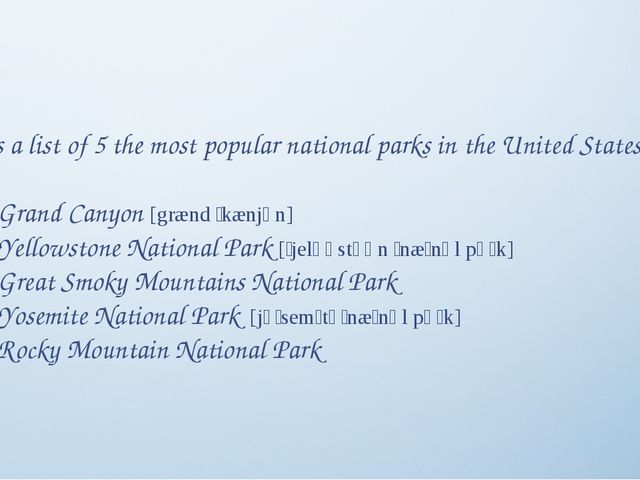 Here is a list of 5 the most popular national parks in the United States. •	G...