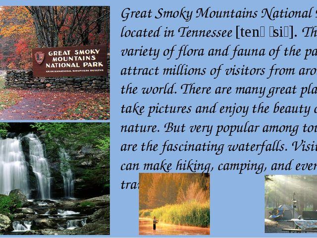 Great Smoky Mountains National Park is located in Tennessee [tenəˈsiː]. The w...