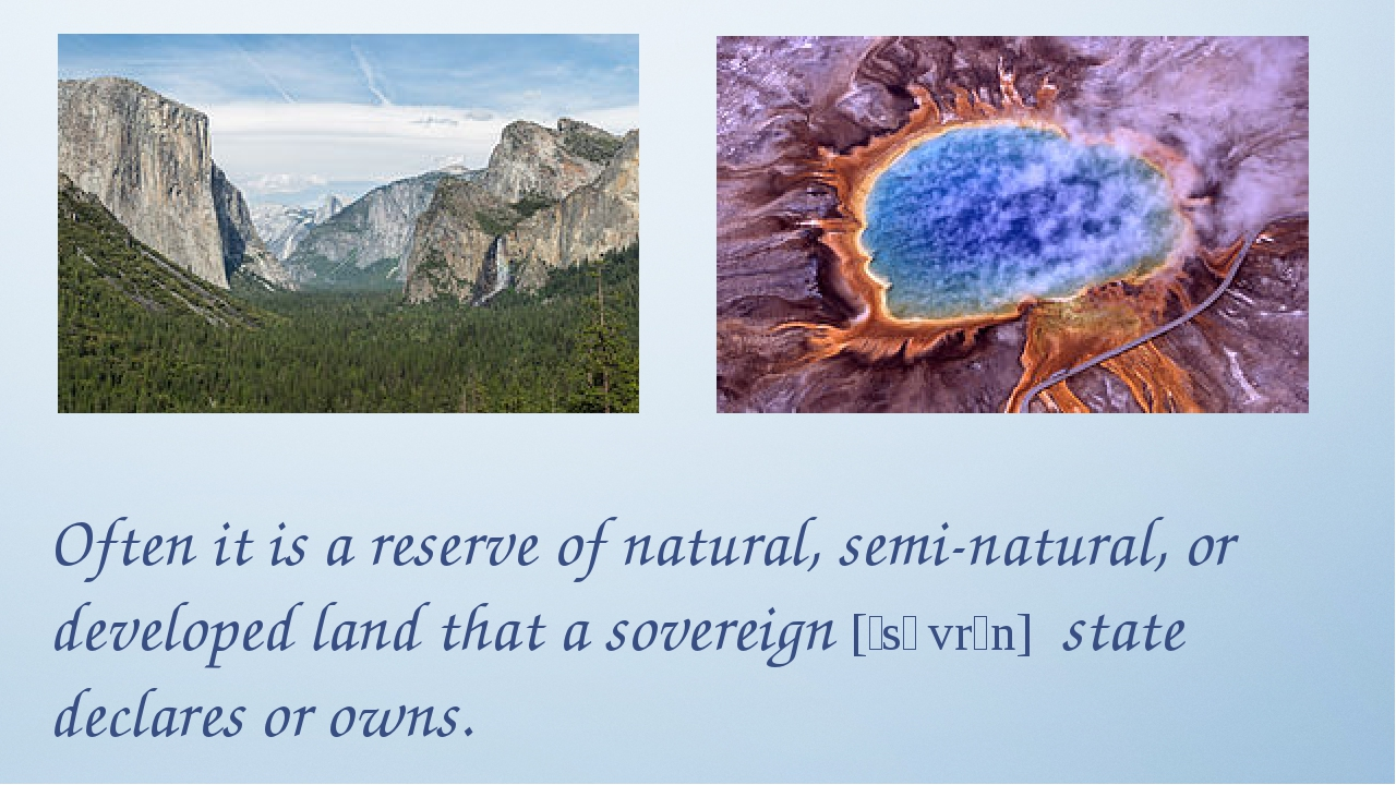 Often it is a reserve of natural, semi-natural, or developed land that a sove...