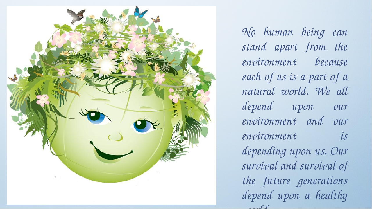 No human being can stand apart from the environment because each of us is a p...