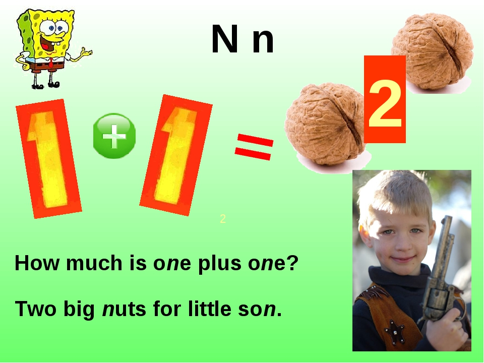 N n How much is one plus one? Two big nuts for little son. 2 2