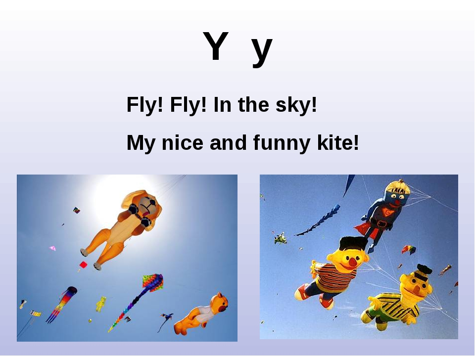 Y y Fly! Fly! In the sky! My nice and funny kite!