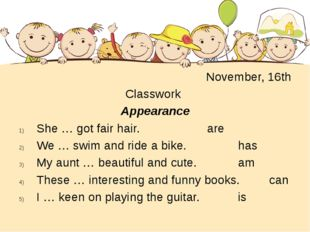 November, 16th 						 Classwork Appearance She … got fair hair.					are We …