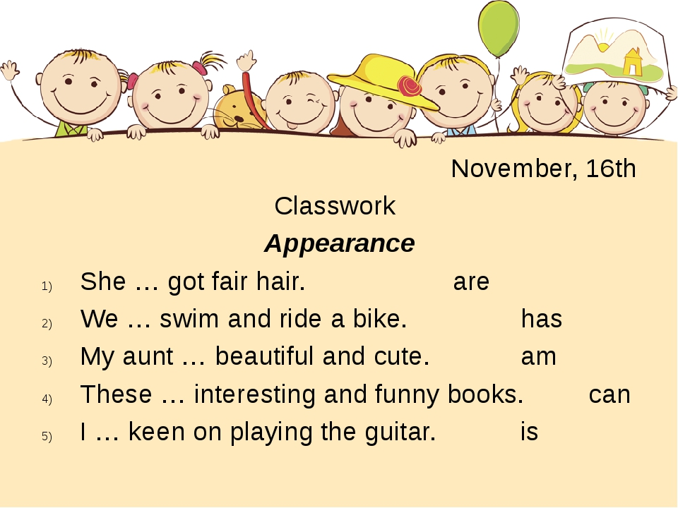 November, 16th 						 Classwork Appearance She … got fair hair.					are We …...