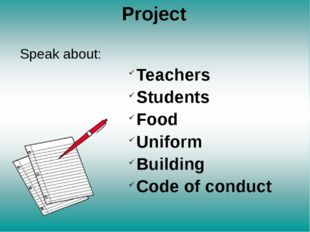 Project Speak about: Teachers Students Food Uniform Building Code of conduct