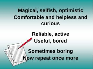 Magical, selfish, optimistic Comfortable and helpless and curious Reliable, a
