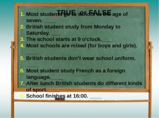 Most students go to school at the age of seven. ____ British student study fr